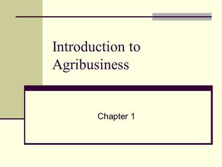Introduction to Agribusiness Chapter 1. Agribusiness Agribusiness - encompasses the activities of supplying goods and services to growers and ranchers,