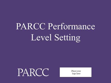 0 PARCC Performance Level Setting Place your logo here.