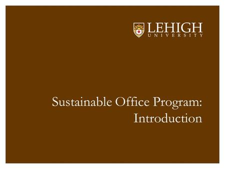 Sustainable Office Program: Introduction. Why do we have this program? (fits with sustainability plan, climate commitment, etc. & def of sustainability/graphic.)