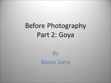 Before Photography Part 2: Goya By Mario Sarra. Francisco José de Goya y Lucientes (1746–1828)
