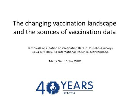 The changing vaccination landscape and the sources of vaccination data Technical Consultation on Vaccination Data in Household Surveys 23-24 July 2015,