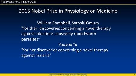Department of Kinesiology and Applied Physiology 1 2015 Nobel Prize in Physiology or Medicine William Campbell, Satoshi Omura for their discoveries concerning.