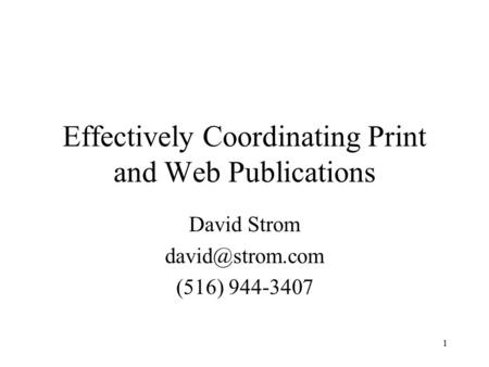 1 Effectively Coordinating Print and Web Publications David Strom (516) 944-3407.