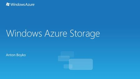 Windows Azure Storage Anton Boyko. US Europe Asia Can choose geo-location to host storage account:
