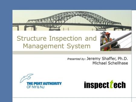 Inspect t ech Structure Inspection and Management System Presented by: Jeremy Shaffer, Ph.D. Michael Schellhase.