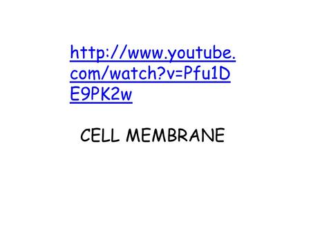 com/watch?v=Pfu1D E9PK2w CELL MEMBRANE.