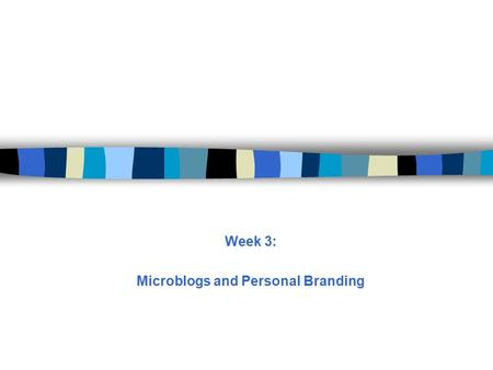 Week 3: Microblogs and Personal Branding