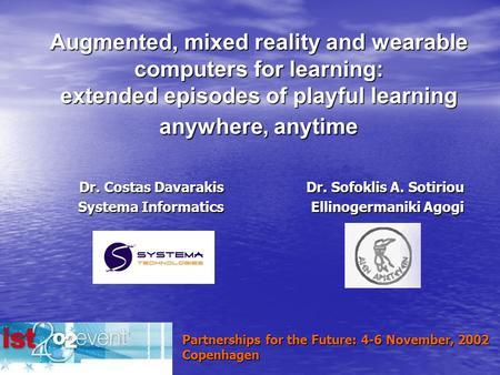 Augmented, mixed reality and wearable computers for learning: extended episodes of playful learning anywhere, anytime Dr. Sofoklis A. Sotiriou Ellinogermaniki.