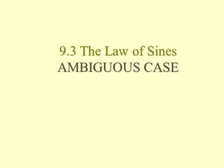 9.3 The Law of Sines AMBIGUOUS CASE. Then tell whether the arc crosses the other ray of  A and, if so, in how many points. a)Compass at C and opened.