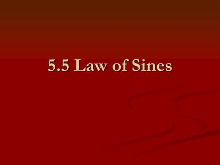 5.5 Law of Sines. I. Law of Sines In any triangle with opposite sides a, b, and c: AB C b c a The Law of Sines is used to solve any triangle where you.
