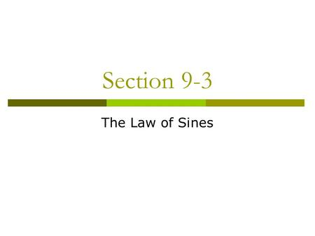 Section 9-3 The Law of Sines. Recall…  When there are several methods for solving a problem, a comparison of the solutions can lead to new and useful.