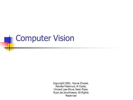 Copyright 2001. Howie Choset, Renata Melamud, Al Costa, Vincent Lee-Shue, Sean Piper, Ryan de Jonckheere. All Rights Reserved Computer Vision.