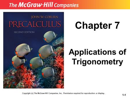 Copyright (c) The McGraw-Hill Companies, Inc. Permission required for reproduction or display. 1-1 Chapter 7 Applications of Trigonometry.