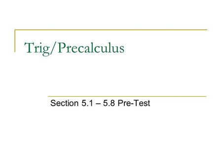 Trig/Precalculus Section 5.1 – 5.8 Pre-Test. For an angle in standard position, determine a coterminal angle that is between 0 o and 360 o. State the.