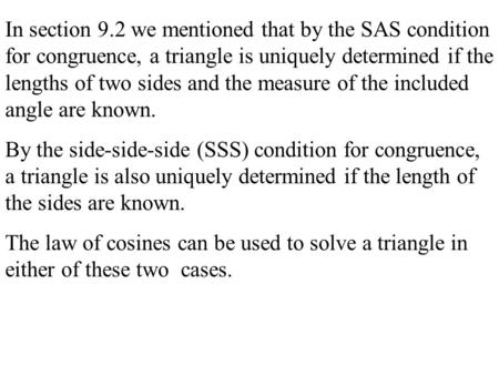 In section 9.2 we mentioned that by the SAS condition for congruence, a triangle is uniquely determined if the lengths of two sides and the measure of.
