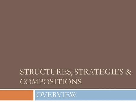 STRUCTURES, STRATEGIES & COMPOSITIONS OVERVIEW. Today and tomorrow we will…  Identify the main content  Create a SSC mind map  Investigate previous.