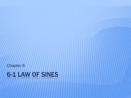 Chapter 6.  Use the law of sines to solve triangles.