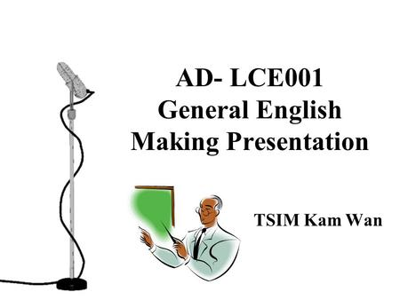 AD- LCE001 General English Making Presentation TSIM Kam Wan.