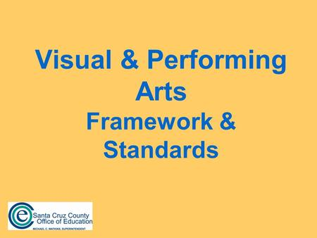Visual & Performing Arts Framework & Standards. Learning Outcomes We will begin to explore the VAPA Framework and Standards. We will begin to establish.