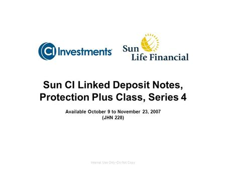 Sun CI Linked Deposit Notes, Protection Plus Class, Series 4 Available October 9 to November 23, 2007 (JHN 228) Internal Use Only  Do Not Copy.