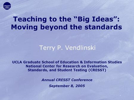 "Teaching to the ""Big Ideas"": Moving beyond the standards Terry P. Vendlinski UCLA Graduate School of Education & Information Studies National Center for."