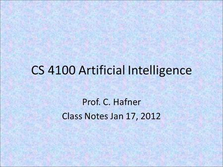 CS 4100 Artificial Intelligence Prof. C. Hafner Class Notes Jan 17, 2012.