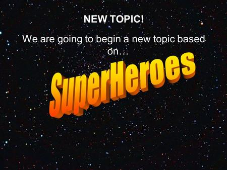 NEW TOPIC! We are going to begin a new topic based on… …and READING SKILLS!