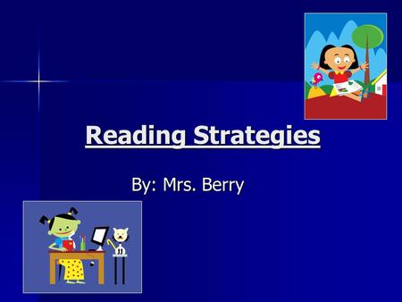 Reading Strategies By: Mrs. Berry.