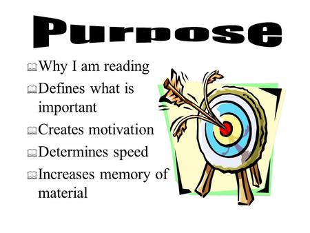  Why I am reading  Defines what is important  Creates motivation  Determines speed  Increases memory of material.