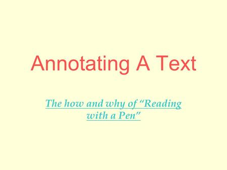"Annotating A Text The how and why of ""Reading with a Pen"""