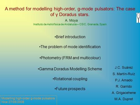 Modelling high-order g-mode pulsators Nice 27/05/2008 A method for modelling high-order, g-mode pulsators: The case of γ Doradus stars. A. Moya Instituto.