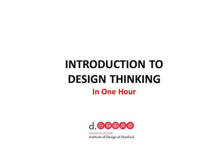 INTRODUCTION TO DESIGN THINKING In One Hour. EMPATHY Interview your partner and seek stories about his/her experience ____________________________________________________.