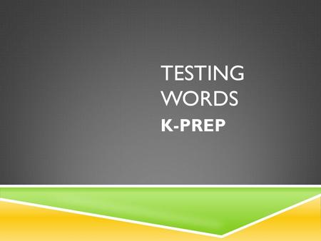 TESTING WORDS K-PREP. analyze  Break apart and study the pieces. Discover or reveal (something) through such examination.