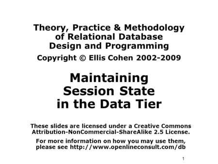 1 Theory, Practice & Methodology of Relational Database Design and Programming Copyright © Ellis Cohen 2002-2009 Maintaining Session State in the Data.
