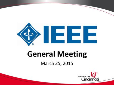 "General Meeting March 25, 2015. Joining IEEE 1.campuslink.uc.edu 2.Log in 3.Click ""Organizations"" 4.Directory  click "" T "" 5.Click ""IEEE"" 6.Click ""Join."