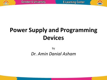 Power Supply and Programming Devices by Dr. Amin Danial Asham.