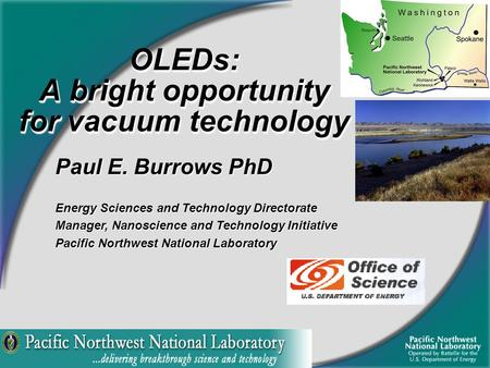 Paul E. Burrows PhD Energy Sciences and Technology Directorate Manager, Nanoscience and Technology Initiative Pacific Northwest National Laboratory OLEDs: