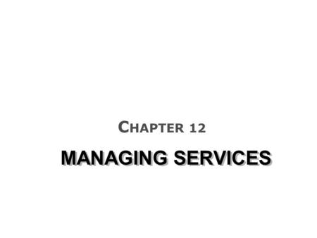 MANAGING SERVICES C HAPTER 12. Importance of services in the U.S. gross domestic product THE UNIQUENESS OF SERVICES.