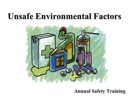 Unsafe Environmental Factors Annual Safety Training.