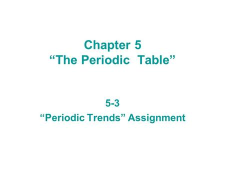 "Chapter 5 ""The Periodic Table"" 5-3 ""Periodic Trends"" Assignment."