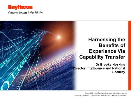 Copyright © 2006 Raytheon Company. All rights reserved. Customer Success Is Our Mission is a trademark of Raytheon Company. Harnessing the Benefits of.