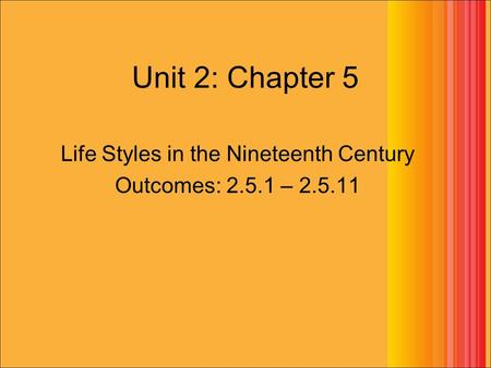 Unit 2: Chapter 5 Life Styles in the Nineteenth Century Outcomes: 2.5.1 – 2.5.11.