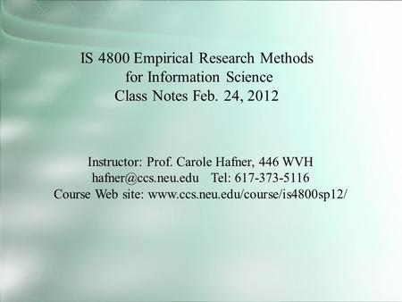 IS 4800 Empirical Research Methods for Information Science Class Notes Feb. 24, 2012 Instructor: Prof. Carole Hafner, 446 WVH Tel: 617-373-5116.