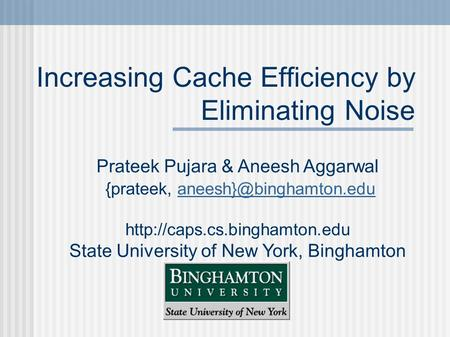 Increasing Cache Efficiency by Eliminating Noise Prateek Pujara & Aneesh Aggarwal {prateek,