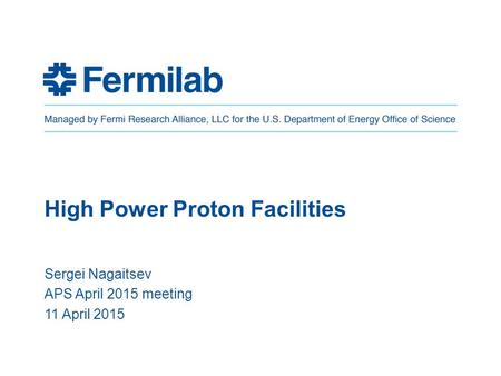 High Power Proton Facilities Sergei Nagaitsev APS April 2015 meeting 11 April 2015.