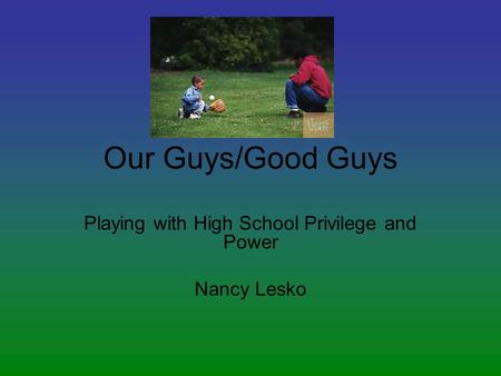 Our Guys/Good Guys Playing with High School Privilege and Power Nancy Lesko.