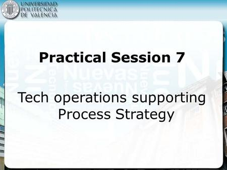 Practical Session 7 Tech operations supporting Process Strategy.
