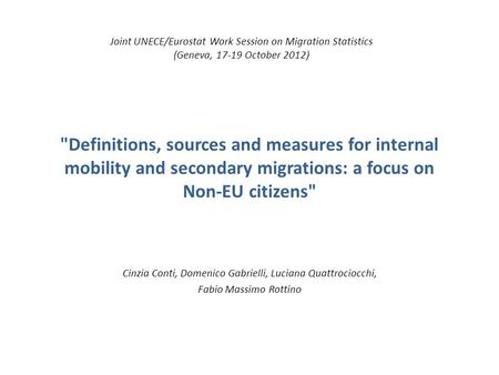 Definitions, sources and measures for internal mobility and secondary migrations: a focus on Non-EU citizens Cinzia Conti, Domenico Gabrielli, Luciana.