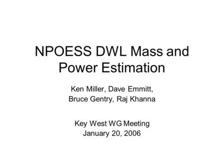 NPOESS DWL Mass and Power Estimation Ken Miller, Dave Emmitt, Bruce Gentry, Raj Khanna Key West WG Meeting January 20, 2006.