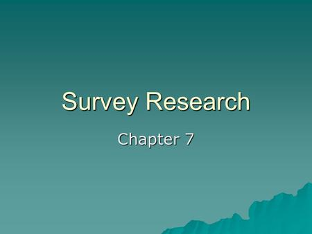Survey Research Chapter 7. The Nature of Surveys  Definition  Advantages  Disadvantages –Errors.
